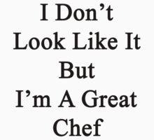 I Don't Look Like It But I'm A Great Chef  by supernova23