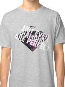 Not even diamonds are perfect Classic T-Shirt