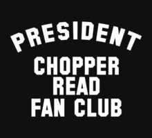 President Chopper Read Fan Club t-shirt by ziruc