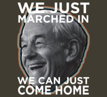 Ron Paul Just Come Home by psmgop