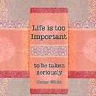 Life is too important to be taken seriously by rainbowflowers