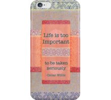 Life is too important to be taken seriously iPhone Case/Skin