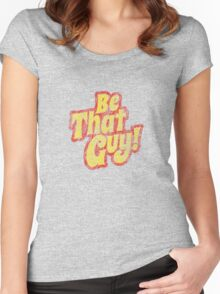 Be That Guy! Women's Fitted Scoop T-Shirt