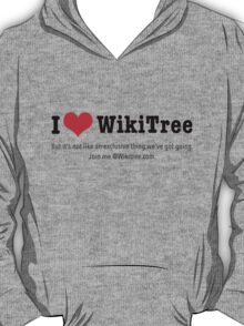 I Love WikiTree ... but it's not an exclusive thing. Join me! T-Shirt