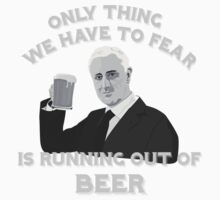All We have to Fear is Running out of Beer by Mehdals
