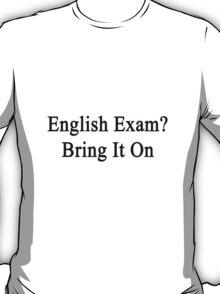 English Exam? Bring It On T-Shirt