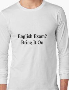 English Exam? Bring It On Long Sleeve T-Shirt
