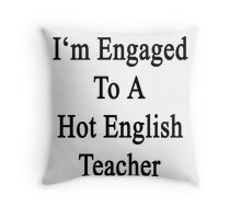 I'm Engaged To A Hot English Teacher Throw Pillow