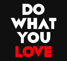 Do What You LOVE [Wht] Unisex T-Shirt