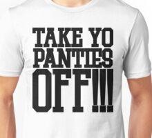 Take Yo Panties Off!!!  Unisex T-Shirt