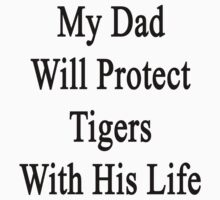 My Dad Will Protect Tigers With His Life by supernova23