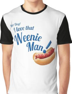 Hot Dog! I love that Weenie Man! Graphic T-Shirt