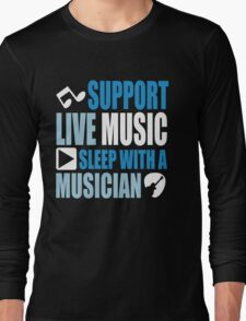 Support live music sleep with a musician Long Sleeve T-Shirt