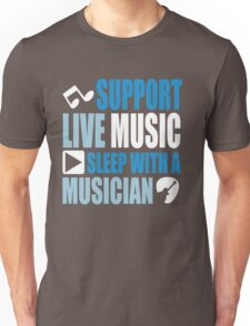Support live music sleep with a musician Unisex T-Shirt