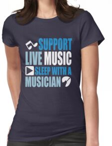 Support live music sleep with a musician Womens Fitted T-Shirt