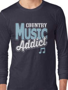 Country music addict Long Sleeve T-Shirt