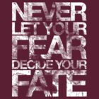 Never Let Your Fear Decide Your Fate by rjzinger