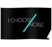 I Choose Noise  -Black Poster