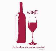 Wine - the healthy alternative to water! Unisex T-Shirt