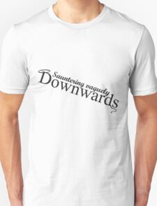 Sauntering Vaguely Downwards Unisex T-Shirt