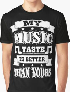 My music taste is better than yours Graphic T-Shirt