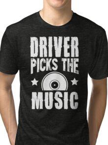 Driver picks the music Tri-blend T-Shirt