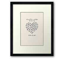 It Would Be A Privilege To Have My Heart Broken By You Framed Print