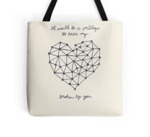 It Would Be A Privilege To Have My Heart Broken By You Tote Bag