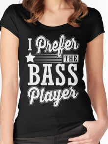 I prefer the bass player Women's Fitted Scoop T-Shirt