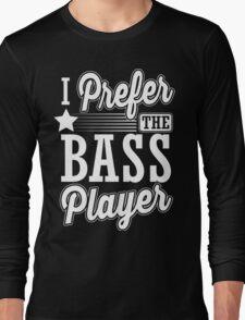 I prefer the bass player Long Sleeve T-Shirt