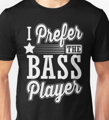 I prefer the bass player Unisex T-Shirt