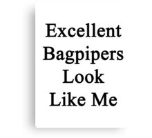 Excellent Bagpipers Look Like Me Canvas Print