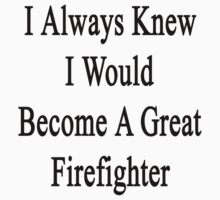 I Always Knew I Would Become A Great Firefighter by supernova23