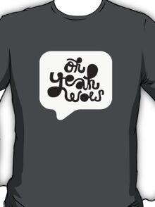 OH YEAH WOW - Speech Bubble T-Shirt