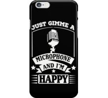 Just gimme a microphone and I'm happy iPhone Case/Skin