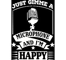 Just gimme a microphone and I'm happy Photographic Print