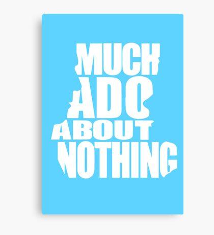 Much Ado Canvas Print