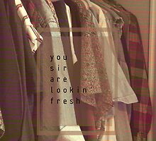 You sir are looking fresh by Haylee Walsh