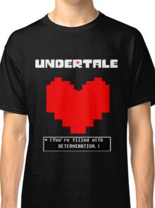 Undertale: Filled with DETERMINATION Classic T-Shirt