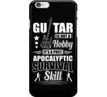 Guitar is not a hobby it's a post apocalyptic survival skill iPhone Case/Skin
