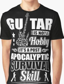 Guitar is not a hobby it's a post apocalyptic survival skill Graphic T-Shirt