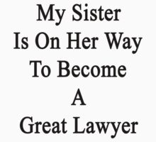 My Sister Is On Her Way To Become A Great Lawyer by supernova23