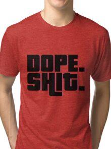 Dope Shit Tri-blend T-Shirt