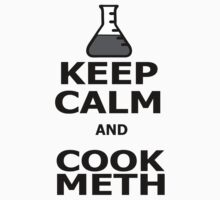 Keep Calm and Cook Meth by MegaLawlz