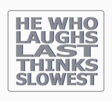 He Who Laughs Last Thinks Slowest by MegaLawlz