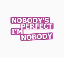 Nobody's Perfect, I'm Nobody Unisex T-Shirt