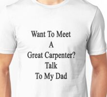 Want To Meet A Great Carpenter? Talk To My Dad Unisex T-Shirt