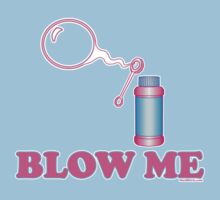 Blow Me Bubbles by HardShirts