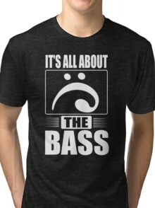 It's all about the bass Tri-blend T-Shirt