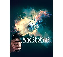 Who Shot Ya? Photographic Print